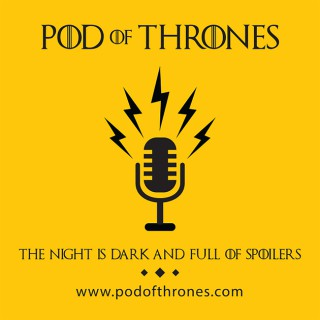 Pod of Thrones (Game of Thrones Recaps and Discussions)