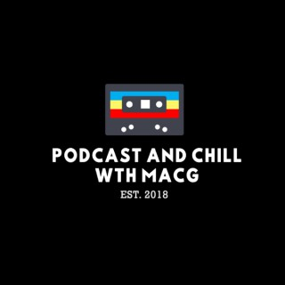 Podcast and Chill with MacG