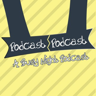 Podcast Podcast: A Busy Night Podcast
