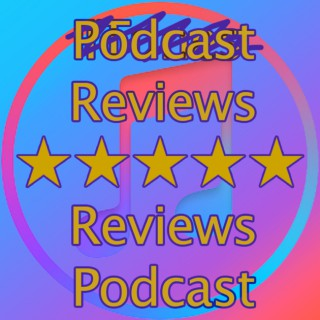 Podcast Reviews Reviews Podcast