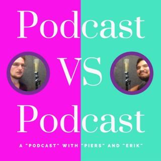 Podcast Vs Podcast