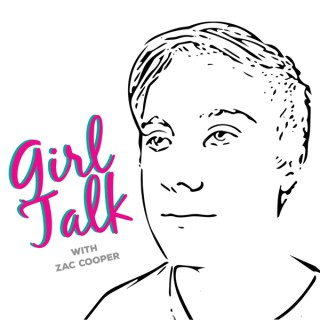 Podcast – Girl Talk with Zac Cooper