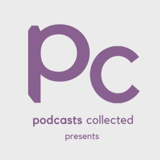 Podcasts Collected Presents