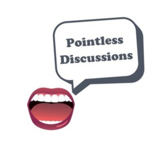 Pointless Discussions