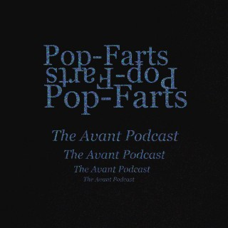 Pop-Farts - The Avant Podcast