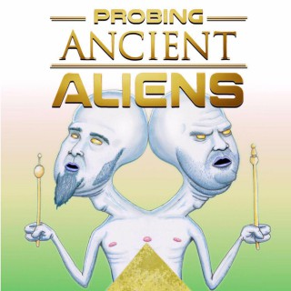 Probing Ancient Aliens
