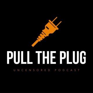 Pull The Plug:Uncensored