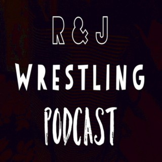 R&J Wrestling Podcast