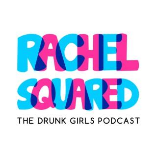 Rachel Squared - The Drunk Girls Podcast