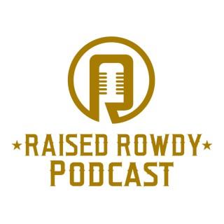 Raised Rowdy Podcast