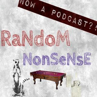 RaNdoM NonSeNsE; now a Podcast?!