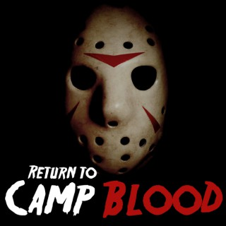 Return to Camp Blood: A Friday the 13th Fan Podcast