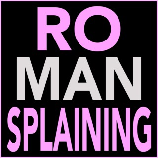 RO-MANSPLAINING