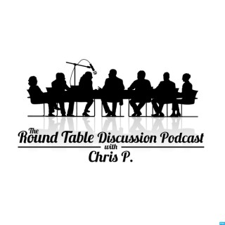Round Table Discussion Podcast with Chris P.
