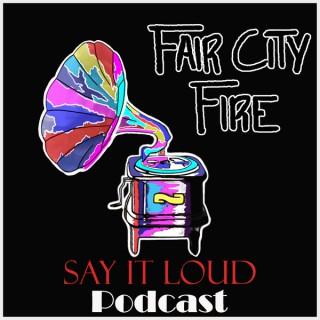 Say It Loud! Podcast with Fair City Fire & Matt Jones