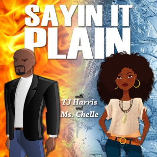 Sayin it Plain w/ TJ Harris & Ms.Chelle