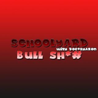 Schoolyard Bull Sh*# Podcast