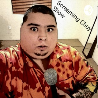 Screaming Chuy Show