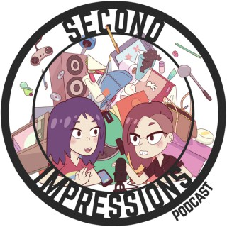 Second Impressions Podcast