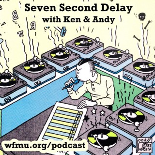 Seven Second Delay with Ken and Andy   WFMU