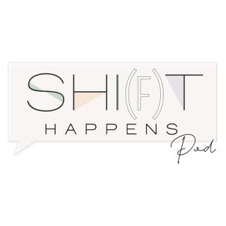 SHI(F)T HAPPENS Pod