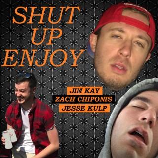 Shut Up Enjoy