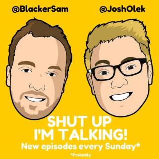 Shut Up I'm Talking! With Sam & Josh