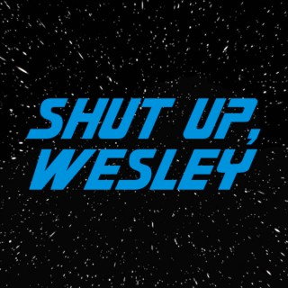 Shut Up, Wesley - A Star Trek: The Next Generation Review Podcast