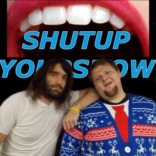 Shutupyourshow