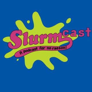 Slurmcast: a podcast for no raeson