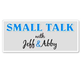 Small Talk with Jeff and Abby