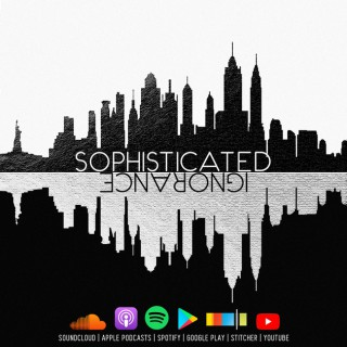 Sophisticated Ignorance Podcast