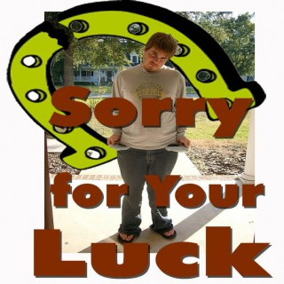 Sorry For Your Luck
