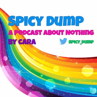 Spicy Dump: A Podcast About Nothing