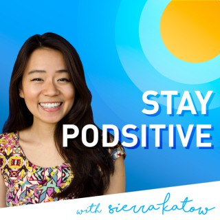 Stay Podsitive with Sierra Katow