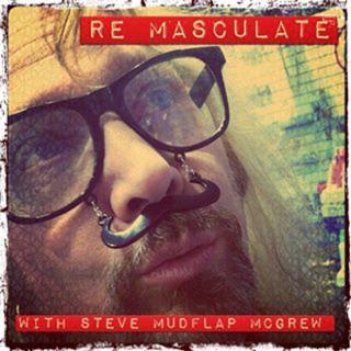 Steve Mudflap McGrew's REMASCULATE podcast