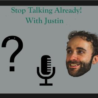 Stop Talking Already!
