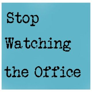 Stop Watching the Office