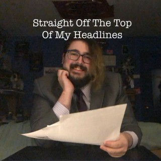 Straight Off The Top Of My Headlines