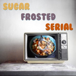 Sugar Frosted Serial
