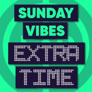 Sunday Vibes: Extra Time