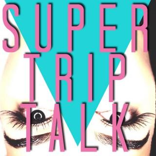 Super Trip Talk