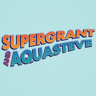 SuperGrant & AquaSteve