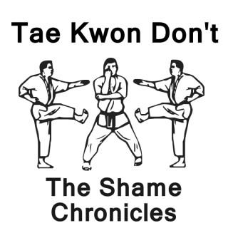 Tae Kwon Don't: The Shame Chronicles
