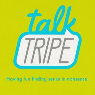 Talk Tripe