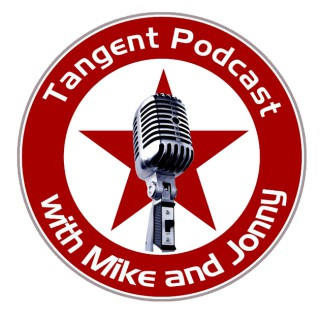 Tangent Podcast with Mike and Jonny