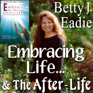 Embracing Life with Betty J. Eadie