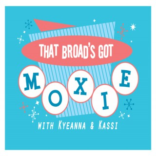 That Broad's Got Moxie!