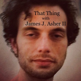 That Thing with James J. Asher II