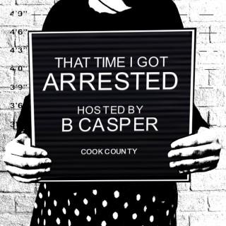 That Time I Got Arrested